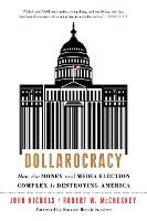 Dollarocracy: How the Money and Media Election Complex is Destroying America (Paperback)