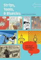 Strips, Toons, and Bluesies: Essays in Comics and Culture (Paperback)