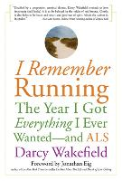 I Remember Running: The Year I Got Everything I Ever Wanted - and ALS (Paperback)