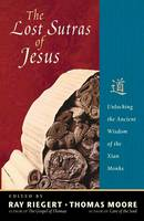 The Lost Sutras of Jesus: Unlocking the Ancient Wisdom of the Xian Monks (Paperback)