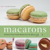 Macarons: Authentic French Cookie Recipes from the Macaron Cafe (Paperback)