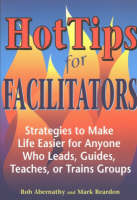 Hot Tips for Facilitators: Strategies to Make Life Easier for Anyone who Leads, Guides, Teaches, or Trains Groups (Paperback)