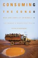 Consuming the Congo: War and Conflict Minerals in the World's Deadliest Place (Hardback)