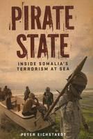 Pirate State: Inside Somalia's Terrorism at Sea (Hardback)