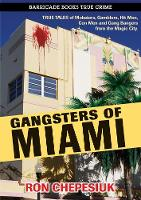 Gangsters Of Miami: True Tales of Mobsters, Gamblers, Hit Men, Con Men and Gang Busters from the Magic City (Paperback)