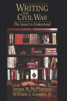 Writing the Civil War: The Quest to Understand (Hardback)