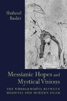 Messianic Hopes and Mystical Visions: The Nurbakhshiya Between Medieval and Modern Islam - Studies in Comparative Religion (Hardback)