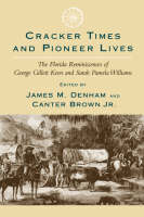 Cracker Times and Pioneer Lives: The Florida Reminiscences of George Gillett Keen and Sarah Pamela Williams (Paperback)
