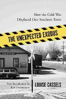 The Unexpected Exodus: How the Cold War Displaced One Southern Town - Southern Classics (Paperback)