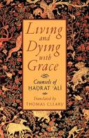 Living and Dying with Grace: Counsels of Hadrat Ali (Paperback)