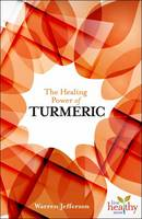 The Healing Power of Turmeric - Live Healthy Now (Paperback)