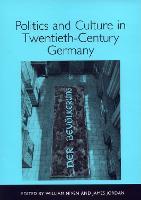 Politics and Culture in Twentieth-Century Germany - Studies in German Literature, Linguistics, and Culture (Hardback)