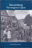 Nuremberg: The Imaginary Capital - Studies in German Literature, Linguistics, and Culture (Hardback)