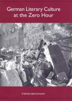 German Literary Culture at the Zero Hour - Studies in German Literature, Linguistics, and Culture (Paperback)