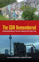 The GDR Remembered: Representations of the East German State since 1989 - Studies in German Literature Linguistics and Culture (Hardback)
