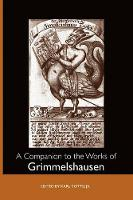 A Companion to the Works of Grimmelshausen - Studies in German Literature, Linguistics, and Culture v. 67 (Paperback)