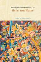 A Companion to the Works of Hermann Hesse - Studies in German Literature, Linguistics, and Culture (Paperback)