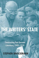 The Writers' State: Constructing East German Literature, 1945-1959 - Studies in German Literature, Linguistics, and Culture v. 171 (Hardback)