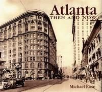 Atlanta Then & Now - Then & Now (Thunder Bay Press) (Hardback)