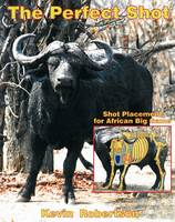 The Perfect Shot: Shot Placement for African Big Game (Hardback)