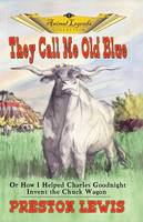 They Call Me Old Blue: Or How I Helped Charles Goodnight Invent the Chuck Wagon (Paperback)