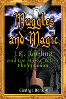 Muggles and Magic: An Unofficial Guide to J K Rowling and the Harry Potter Phenomenon (Paperback)