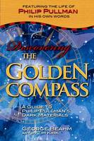 """Discovering the """"Golden Compass"""": A Guide to Philip Pullman's """"Dark Materials"""" (Paperback)"""