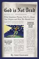 God is Not Dead: What Quantum Physics Tells Us About Our Origins and How We Should Live (Hardback)