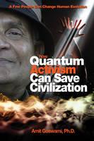 How Quantum Activism Can Save Civilization: A Few People Can Change Human Evolution (Paperback)