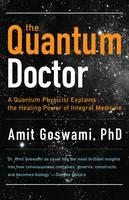 Quantum Doctor: A Quantum Physicist Explains the Healing Power of Integral Medicine (Paperback)