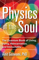 Physics of the Soul: The Quantum Book of Living, Dying, Reincarnation, and Immortality (Paperback)
