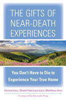 The Gifts of Near-Death Experience: You Don't Have to Die to Experience Your True Home (Paperback)