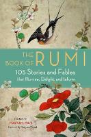 The Book of Rumi: 105 Stories and Fables That Illumine, Delight, and Inform (Paperback)