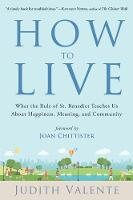 How to Live: What the Rule of St. Benedict Teaches Us About Happiness, Meaning, and Community (Paperback)