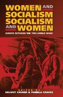 Women and Socialism - Socialism and Women: Europe Between the World Wars (Hardback)