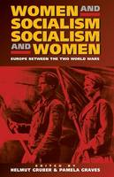 Women and Socialism - Socialism and Women: Europe Between the World Wars (Paperback)
