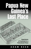 Papua New Guinea's Last Place: Experiences of Constraint in a Postcolonial Prison (Hardback)