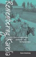 Remembering Karelia: A Family's Story of Displacement during and after the Finnish Wars (Hardback)