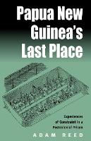 Papua New Guinea's Last Place: Experiences of Constraint in a Postcolonial Prison (Paperback)