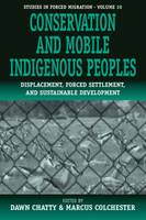 Conservation and Mobile Indigenous Peoples: Displacement, Forced Settlement and Sustainable Development - Forced Migration (Hardback)