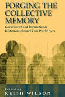 Forging the Collective Memory: Government and International Historians through Two World Wars (Hardback)