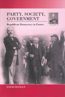 Party, Society, Government: Republican Democracy in France - Contemporary France (Hardback)