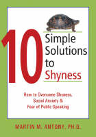 Ten Simple Solutions to Shyness: How to Overcome Shyness, Social Anxiety, and Fear of Public Speaking (Paperback)