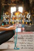 Buddha & The Borderline: My Recovery from Borderline Personality Disorder Through Dialectical Behavior Therapy, Buddhism, & Online Dating (Paperback)