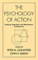 Psychology Of Action: Linking Cognition And Motivation To Behavior (Hardback)