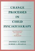 Change Processes In Child Psychotherapy: Revitalizing Treatment And Research (Hardback)