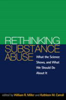 Rethinking Substance Abuse: What the Science Shows, and What We Should Do about It (Hardback)