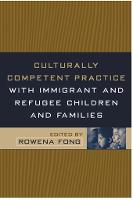 Culturally Competent Practice with Immigrant and Refugee Children and Families - Clinical Practice with Children, Adolescents, and Families (Hardback)