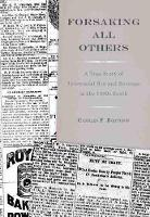 Forsaking All Others: A True Story of Interracial Sex and Revenge in the 1880s South (Hardback)