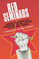 Red Seminars: Radical Excursions into Educational Theory, Cultural Politics and Pedagogy - Critical Education & Ethics (Hardback)